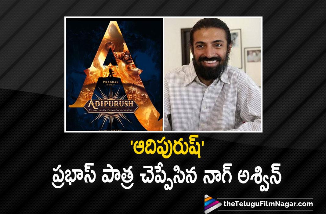 Nag Ashwin Reveals Prabhas Role In Adipurush